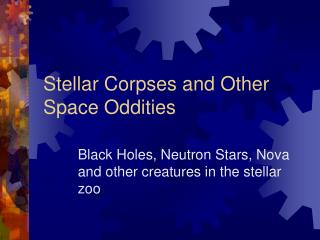 Stellar Corpses and Other Space Oddities