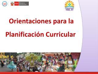 Orientaciones para la  Planificaci�n Curricular