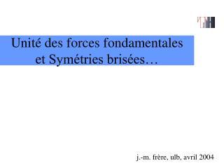 Unité des forces fondamentales  et Symétries brisées…