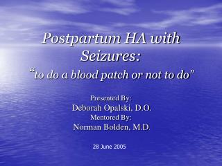 Postpartum HA with Seizures:  to do a blood patch or not to do