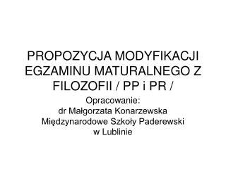 PROPOZYCJA MODYFIKACJI EGZAMINU MATURALNEGO Z FILOZOFII / PP i PR /