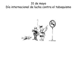 31 de mayo  Día internacional de lucha contra el tabaquismo