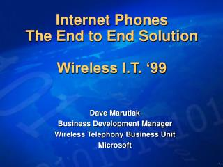 Internet Phones The End to End Solution Wireless I.T. '99