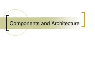 Components and Architecture