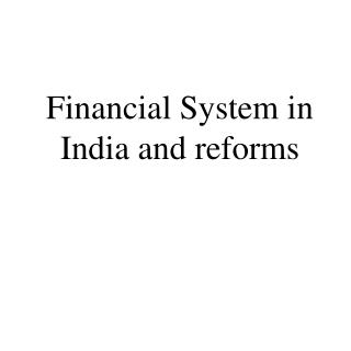 Financial System in India and reforms