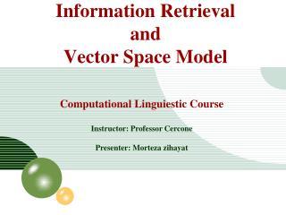 Computational  Linguiestic  Course Instructor : Professor  Cercone Presenter :  Morteza zihayat