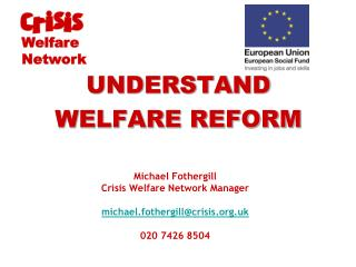 Michael Fothergill Crisis Welfare Network Manager michael.fothergill@crisis.uk 020 7426 8504