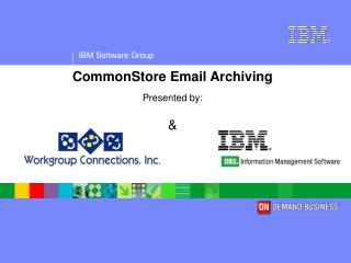 CommonStore Email Archiving Presented by: &
