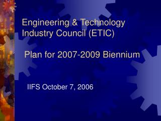 Engineering & Technology Industry Council (ETIC)  Plan for 2007-2009 Biennium