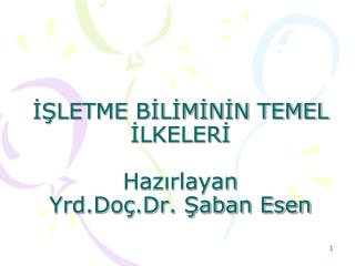 İŞLETME BİLİMİNİN TEMEL İLKELERİ    Hazırlayan Yrd.Doç.Dr. Şaban Esen