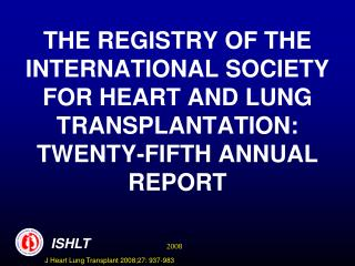 THE REGISTRY OF THE INTERNATIONAL SOCIETY FOR HEART AND LUNG TRANSPLANTATION:  TWENTY-FIFTH ANNUAL REPORT