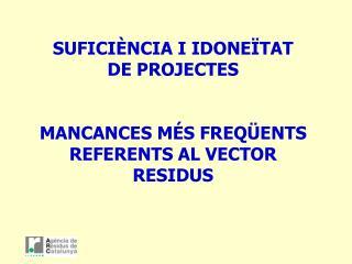 SUFICI�NCIA I IDONE�TAT DE PROJECTES MANCANCES M�S FREQ�ENTS REFERENTS AL VECTOR RESIDUS