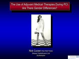 Nick Curzen  PhD FRCP FESC Wessex Cardiothoracic Unit Southampton