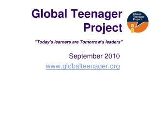 """Global Teenager  Project """"Today's learners are Tomorrow's leaders"""""""