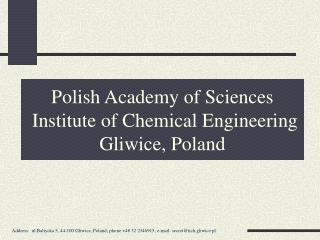 Polish Academy of Sciences  Institute of Chemical Engineering Gliwice, Poland