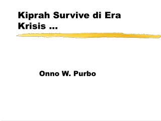 Kiprah Survive di Era Krisis ...
