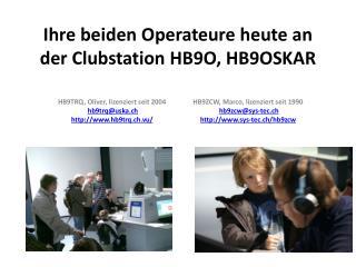 Ihre beiden Operateure heute an der Clubstation HB9O, HB9OSKAR