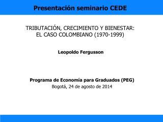 Presentación seminario CEDE TRIBUTACIÓN, CRECIMIENTO Y BIENESTAR:  EL CASO COLOMBIANO (1970-1999)