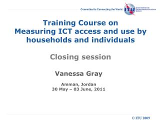 Training Course on  Measuring ICT access and use by households and individuals Closing session