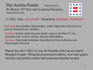 Das Austria-Forum       Stand Juli 2013 H. Maurer, TU Graz und Academia Europaea hmaurer@iicm