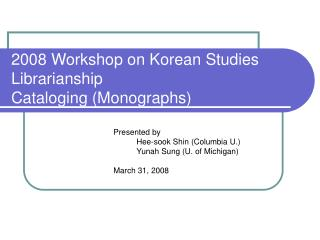 2008 Workshop on Korean Studies Librarianship Cataloging (Monographs)