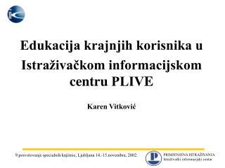 Edukacija krajnjih korisnika u Istra�iva?kom informacijskom centru  PLIV E Karen Vitkovi?