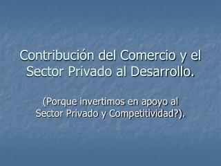 Contribución del Comercio y el Sector Privado al Desarrollo.