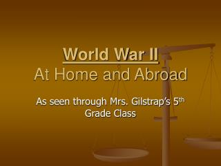 World War II At Home and Abroad