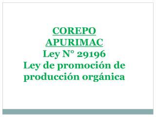 COREPO APURIMAC Ley N° 29196 Ley de promoción de producción orgánica