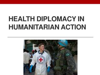 HEALTH DIPLOMACY IN HUMANITARIAN  ACTION