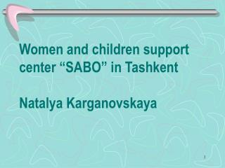 "Women and children support center ""SABO"" in Tashkent Natalya Karganovskaya"