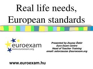 Real life needs, European standards
