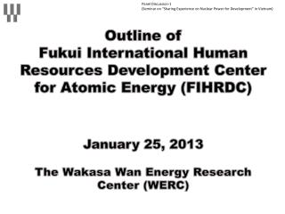 Outline of  Fukui International Human Resources Development Center for Atomic Energy (FIHRDC)