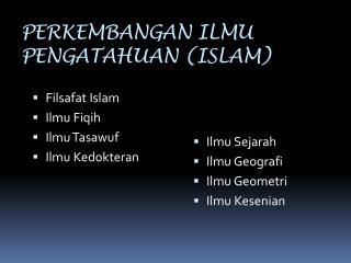 PERKEMBANGAN ILMU  PENGATAHUAN (ISLAM)
