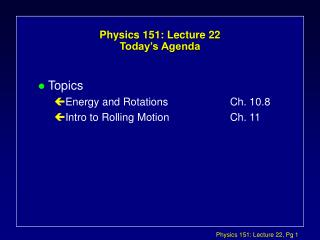 Physics 151: Lecture 22 Today s Agenda
