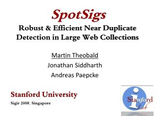 SpotSigs Robust & Efficient Near Duplicate Detection in Large Web Collections