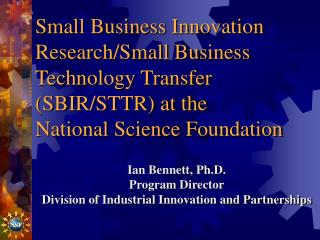 Ian Bennett, Ph.D. Program Director Division of Industrial Innovation and Partnerships