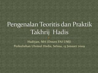 Pengenalan Teoritis dan Praktik           Takhrij  Hadis