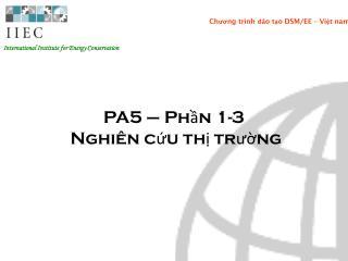 PA5 – Phần 1-3  Nghiên cứu thị trường