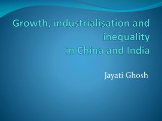 Growth,  industrialisation and inequality  in China and India