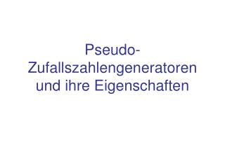 Pseudo-Zufallszahlengeneratoren und ihre Eigenschaften
