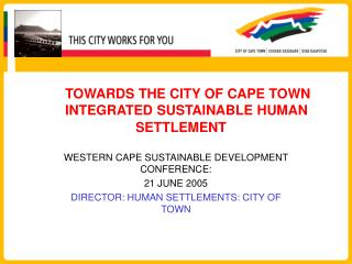 TOWARDS THE CITY OF CAPE TOWN 	INTEGRATED SUSTAINABLE HUMAN  			SETTLEMENT
