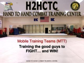 Mobile Training Teams MTT Training the good guys to FIGHT