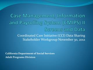 Case Management, Information and  Payrolling  System (CMIPS) II Screens and Data