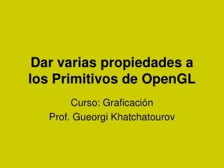Dar varias propiedades a los Primitivos de OpenGL