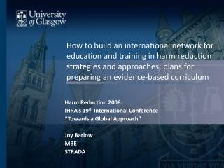 Harm Reduction 2008: IHRA�s 19 th  International Conference �Towards a Global Approach� Joy Barlow