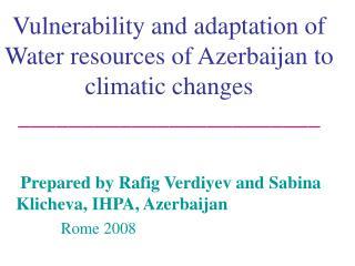 Prepared by Rafig Verdiyev and Sabina Klicheva, IHPA, Azerbaijan            Rome 2008