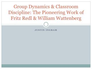 Group Dynamics  Classroom Discipline: The Pioneering Work of Fritz Redl  William Wattenberg