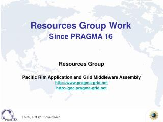 Resources Group Pacific Rim Application and Grid Middleware Assembly pragma-grid