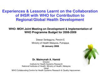 Dr. Maimunah A. Hamid Director Institute for Health Systems Research